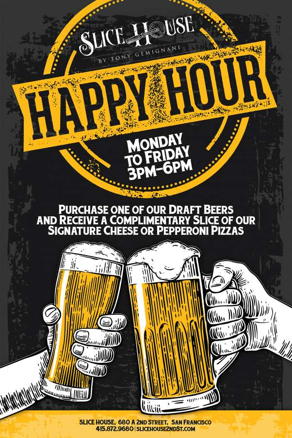 Slice House Happy Hour: M-F, 3PM to 6PM